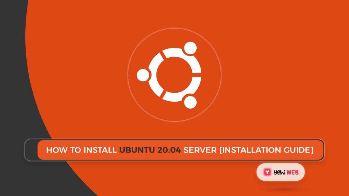 How to Install Ubuntu 20.04 Server [ Easy Installation Guide ]