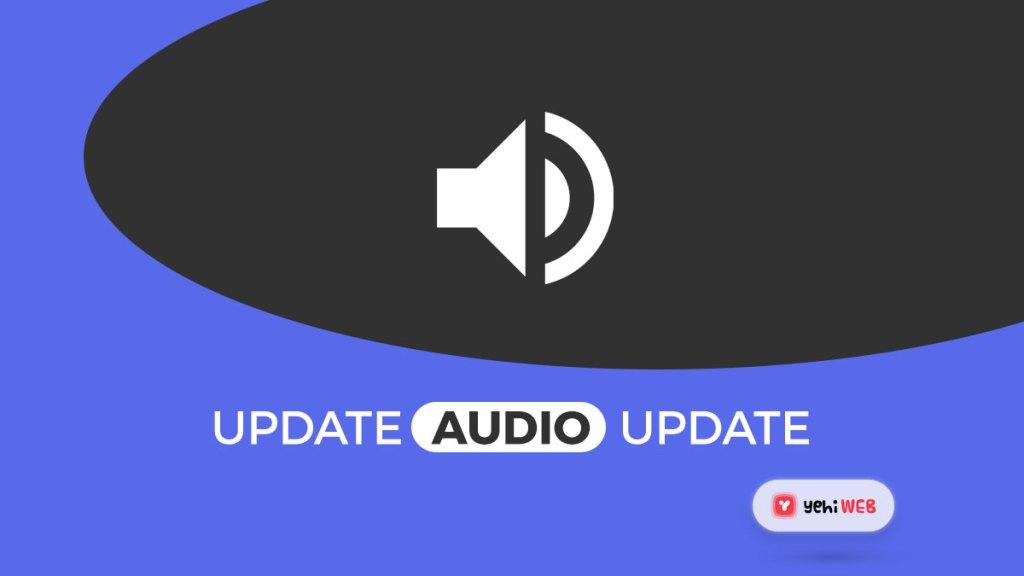 update audio driver yehiweb