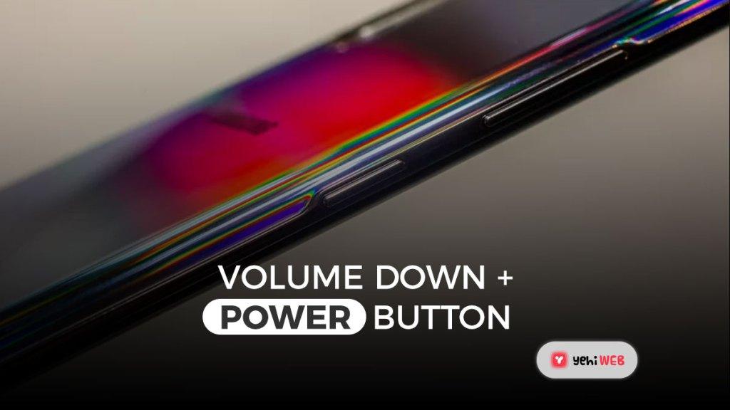 volume down power button yehiweb