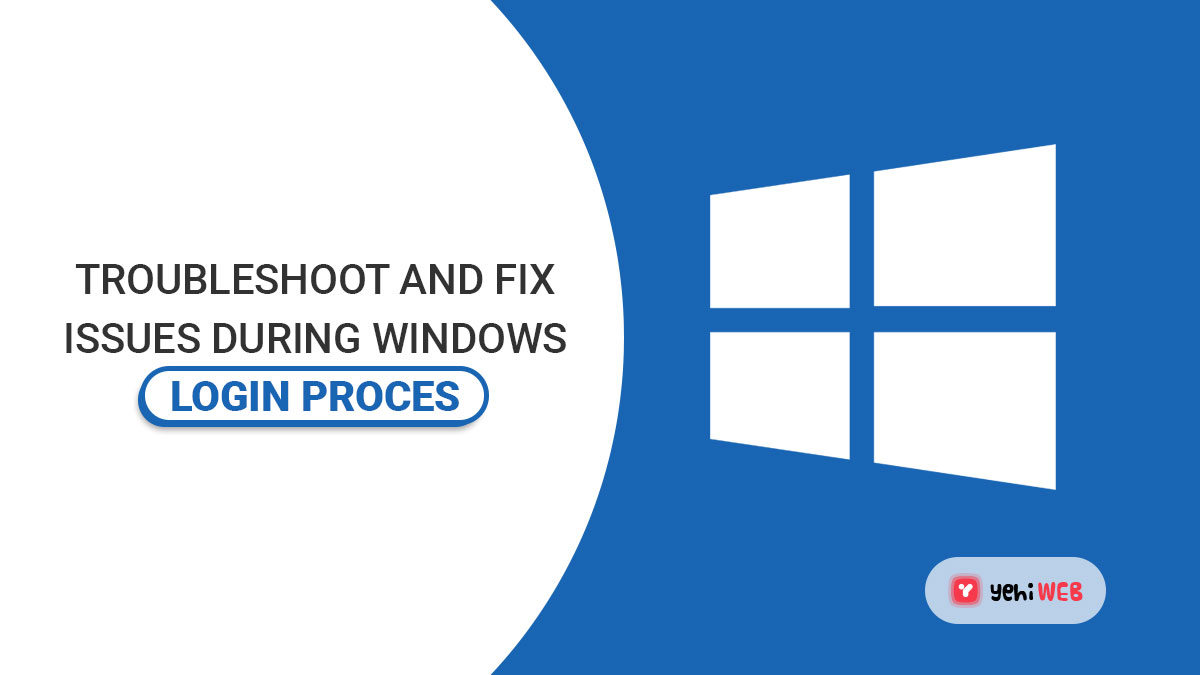 Troubleshoot and Fix issues During the Windows Login Process