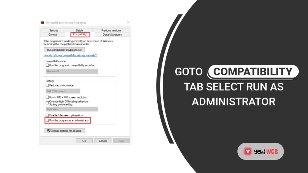 go to compatibility tab and select run as administrator yehiweb