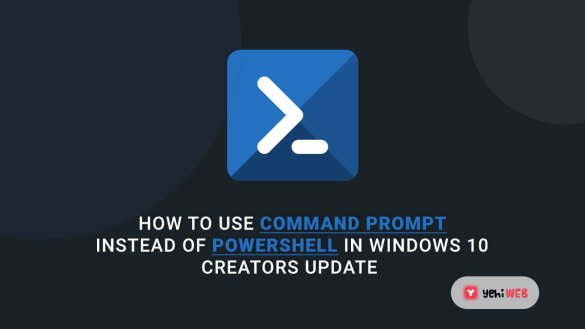 How to Use Command Prompt Instead of PowerShell in Windows 10 Creators Update