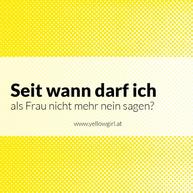 https://i0.wp.com/yellowgirl.at/wp-content/uploads/2017/01/yellowgirl_Nein-sagen-teil3.jpg?resize=640%2C640&ssl=1