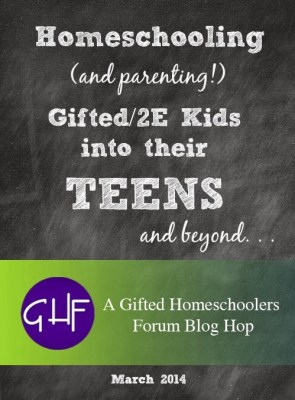 Homeschooling (and parenting!) Gifted/2e Kids into their Teens and Beyond, GHF A Gifted HOmeschoolers Forum Blog Hop