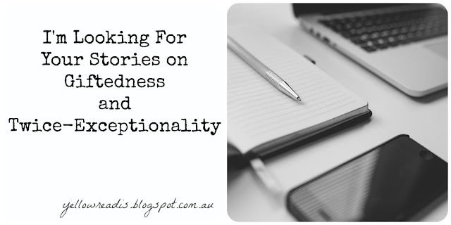 I'm Looking for Your Stories on Giftedness and Twice-Exceptionality, yellowreadis.com