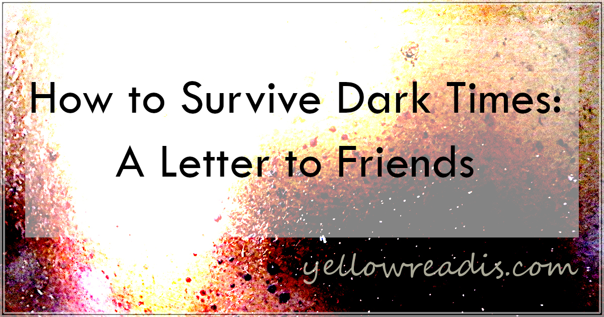 text: How to Survive Dark Times: A Letter to Friends, yellowreadis.com Image: blotchy out of focus rust