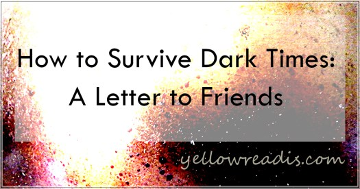 Text: How to Survive Dark Times: A Letter to Friends, yellowreadis.com Image: Blotchy image of rusty surface