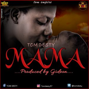 Tom-Desty - Mama Prod By Gideon