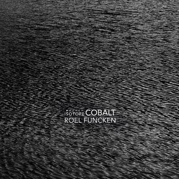 Roel Funcken – Isotope Cobalt part 1