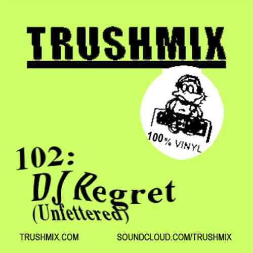 Trushmix 102 – DJ Regret (Unfettered)