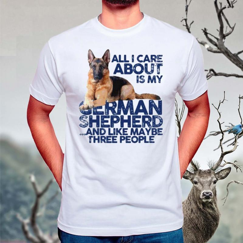 All-I-Care-About-Is-My-German-Shepherd-And-Like-May-Be-Three-People-Shirt