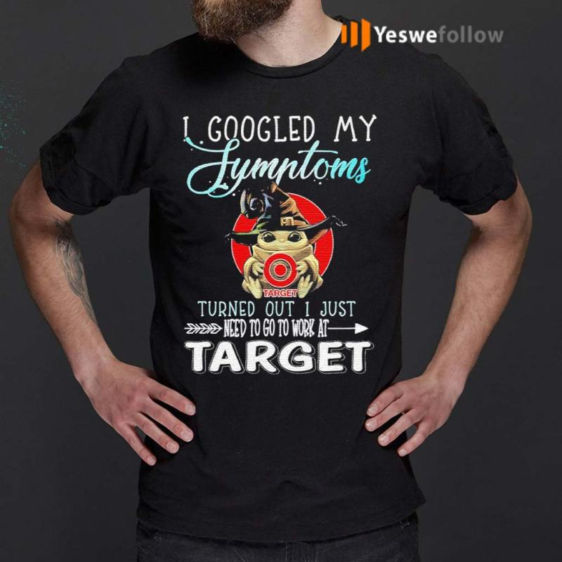 Baby-Yoda-hug-Target-I-googled-My-Symptoms-turns-out-I-just-need-to-go-to-work-at-Halloween-shirt