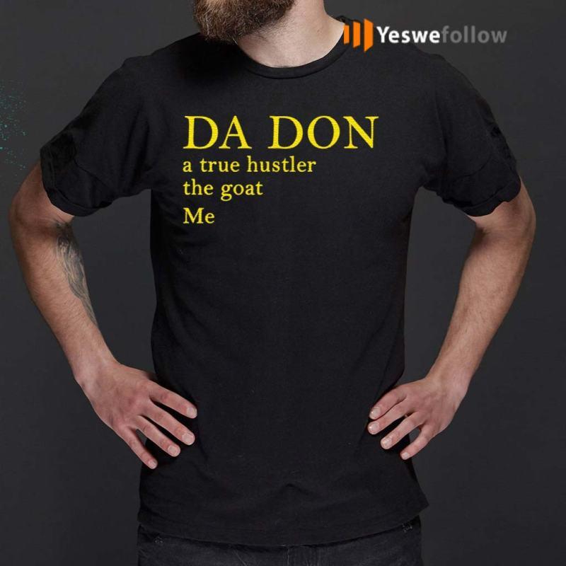Da-Don-A-True-Hustler-The-Goat-Me-Shirts