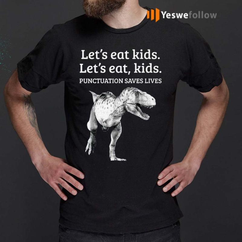 Dinosaur-Let's-eat-kids-punctuation-saves-lives-t-shirt