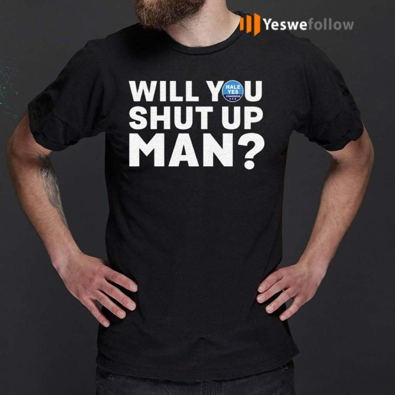 Hale-Yes-Will-You-Shut-Up-Man-Shirt