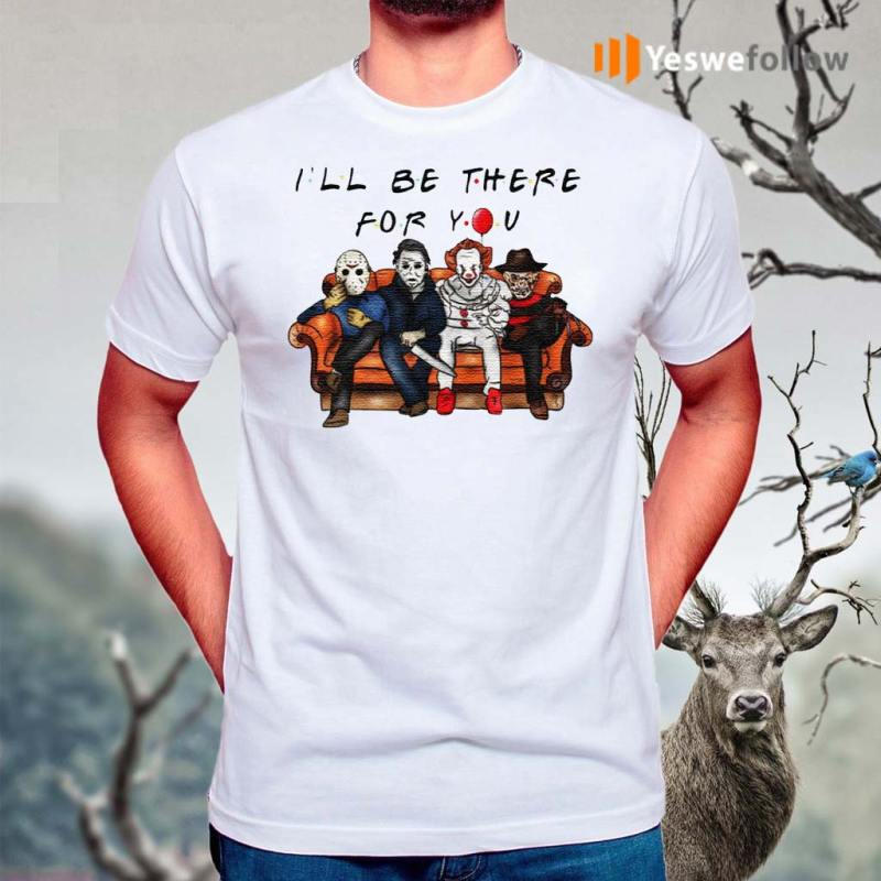 Halloween-Characters-Horror-Movies-I'll-Be-There-For-You-T-Shirt