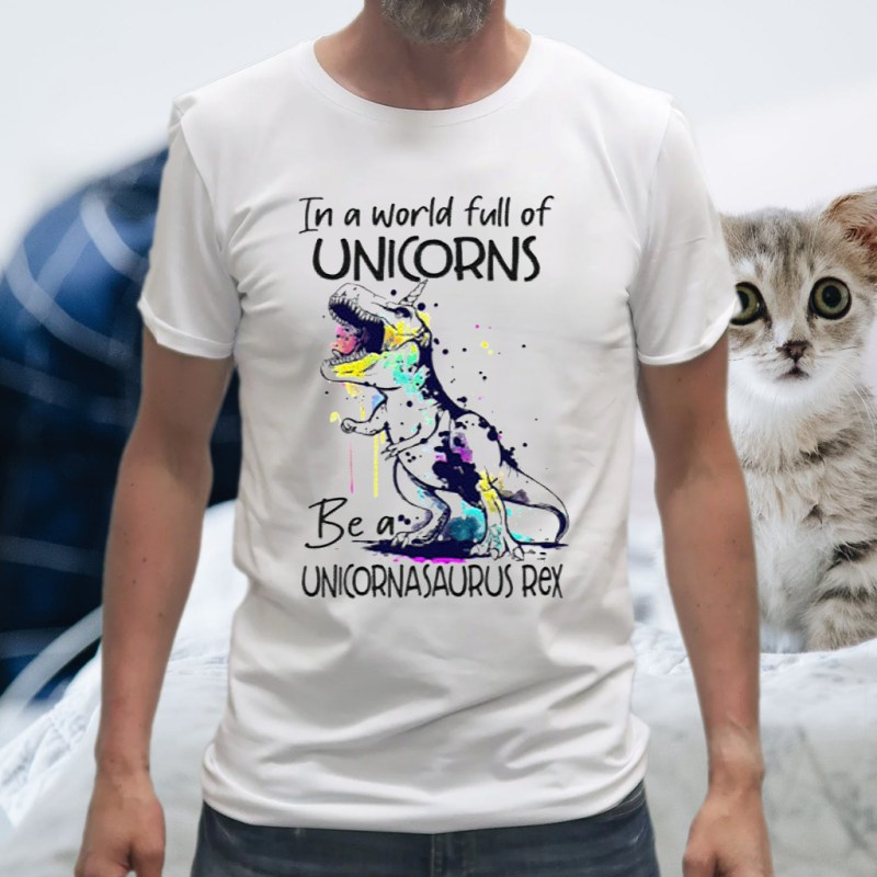 In A World Full Of Unicorns Be A Unicornasaurus Rex T-Shirt