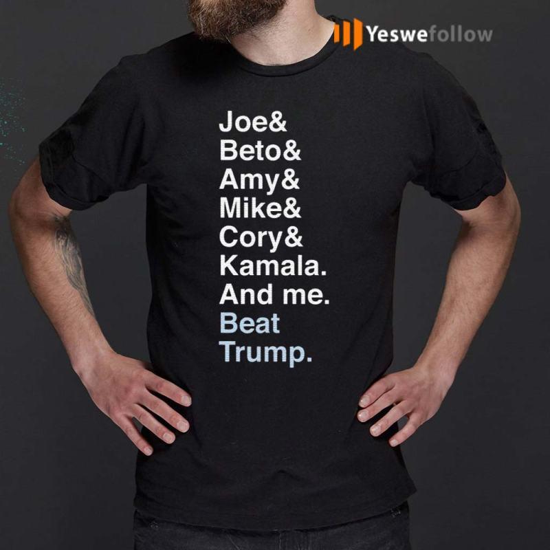 Joe-Beto-Amy-Pete-Mike-Cory-Kamala-And-Me-Beat-Trump-Biden-Shirts