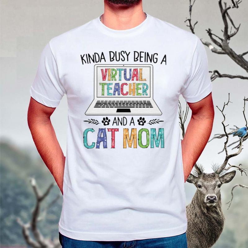 Kinda-Busy-Being-A-Virtual-Teacher-And-A-Cat-Mom-T-Shirt