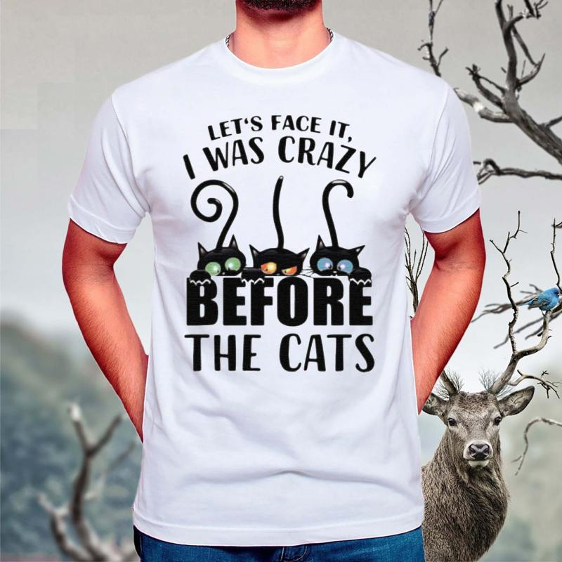 Let's-Face-It,-I-Was-Craxy-Before-The-Cats-t-shirt