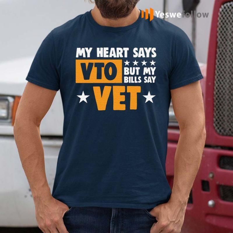 My-heart-says-vto-but-my-bills-say-vet--t-shirt