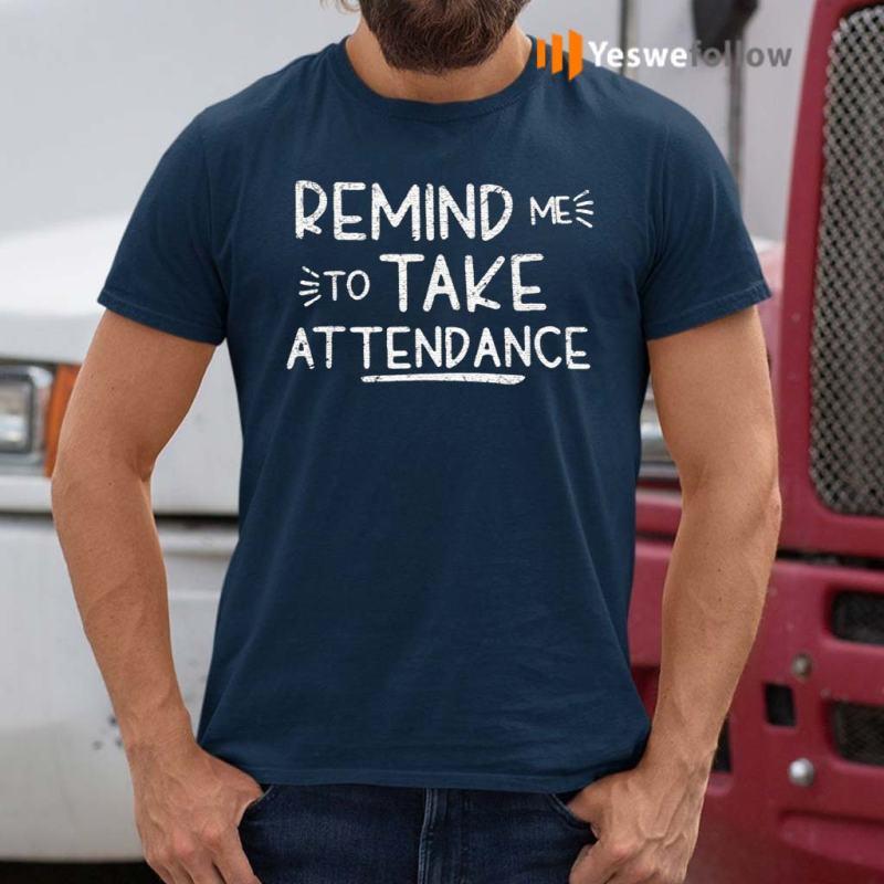 Remind-Me-To-Take-Attendance-T-Shirts