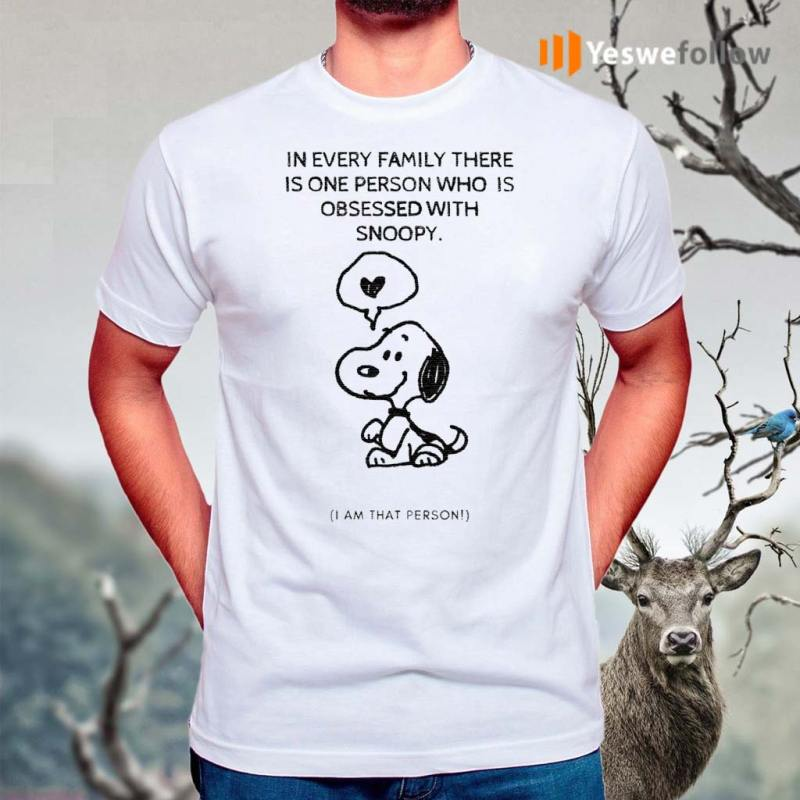 Snoopy-In-Every-Family-There-Is-One-Person-Who-Is-Obsessed-With-Snoopy-I-Am-That-Person-T-Shirts