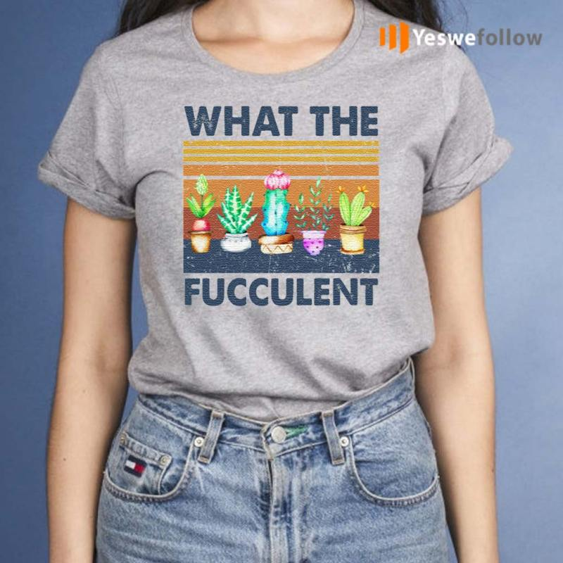 What-The-Fucculent-Shirt