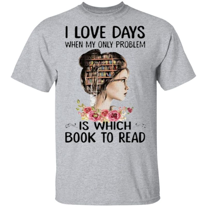 I Love Days When My Only Problem Is Which Book To Read T-Shirt