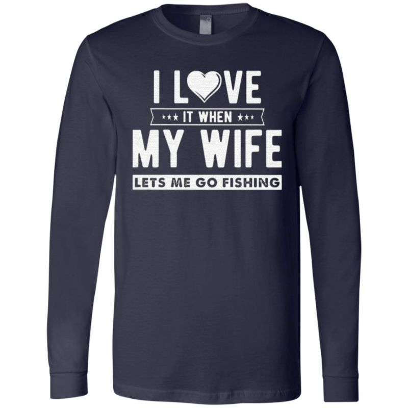 I LOVE it when my wife lets me go fishing t shirt