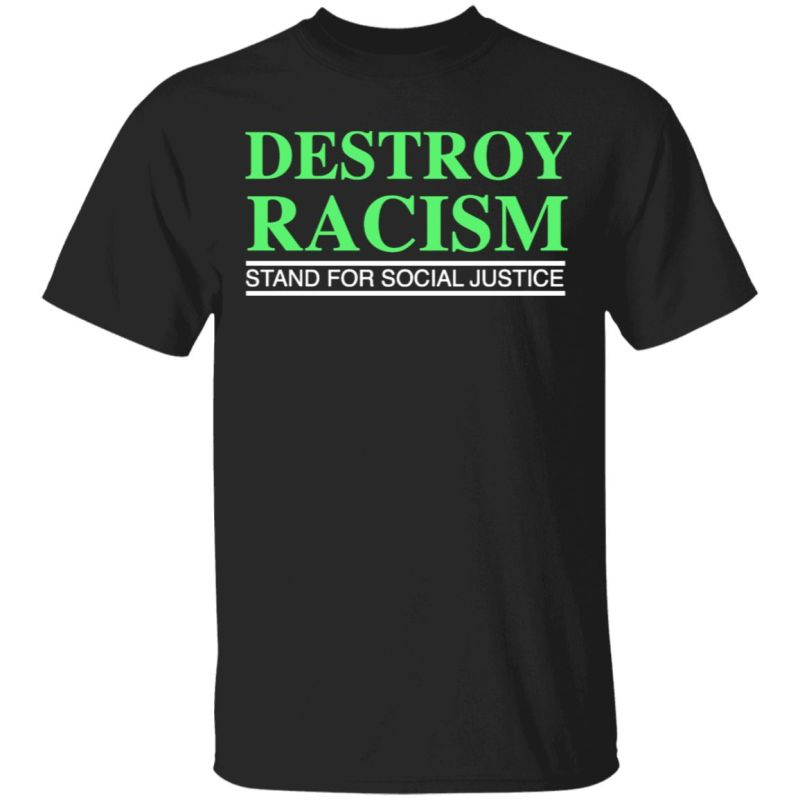 Destroy Racism Stand For Social Justice Shirt