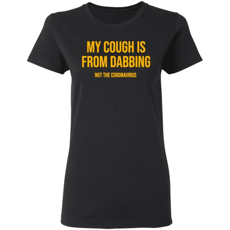 My cough is from dabbing not the coronavirus shirt