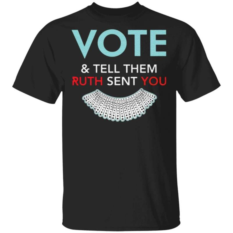 Vote And Tell Them Ruth Sent You T Shirt