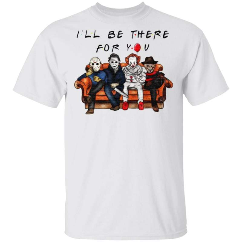 Halloween Characters Horror Movies I'll Be There For You T Shirt