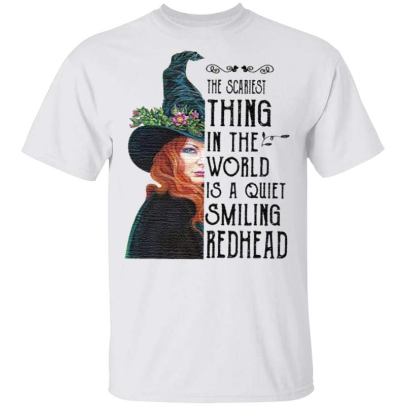 The scariest thing in the world is a quiet smiling redhead t shirt