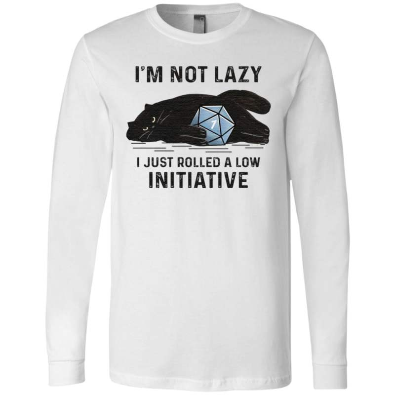 Black Cat I'm Not Lazy I Just Rolled A Low Initiative T Shirt