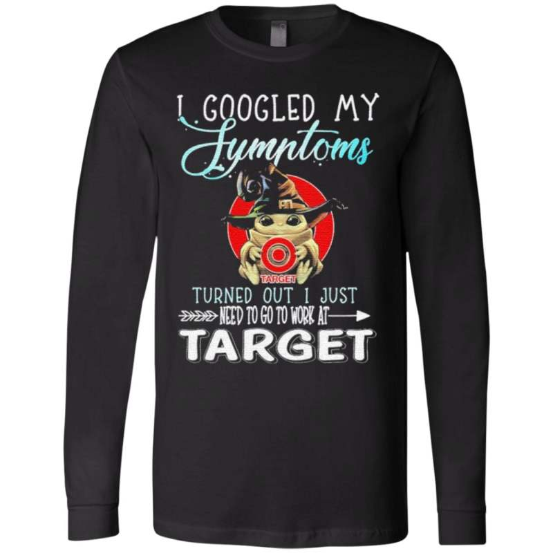 Baby Yoda hug Target I googled My Symptoms turns out I just need to go to work at Halloween t shirt