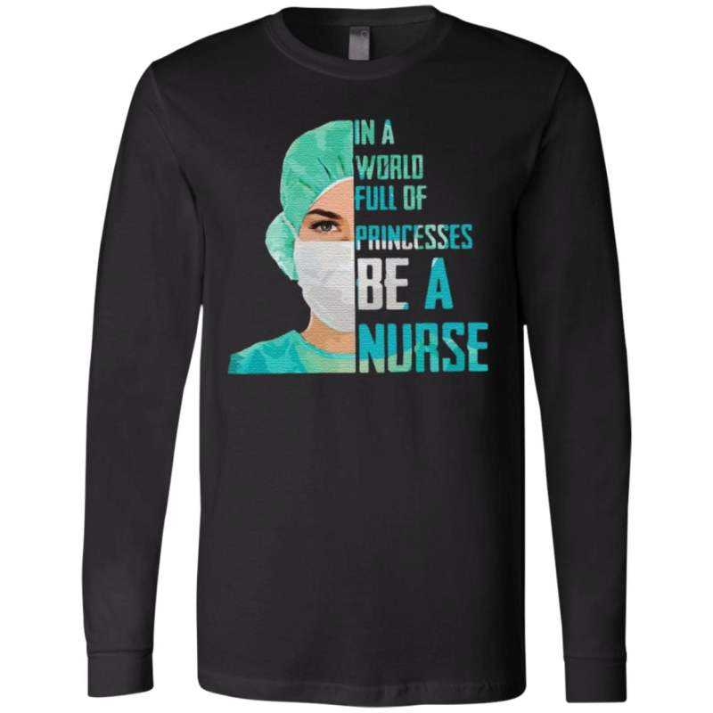 In a world full of princesses be a Nurse t shirt