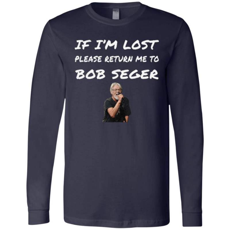 If i'm lost please return me to Bob Seger t shirt