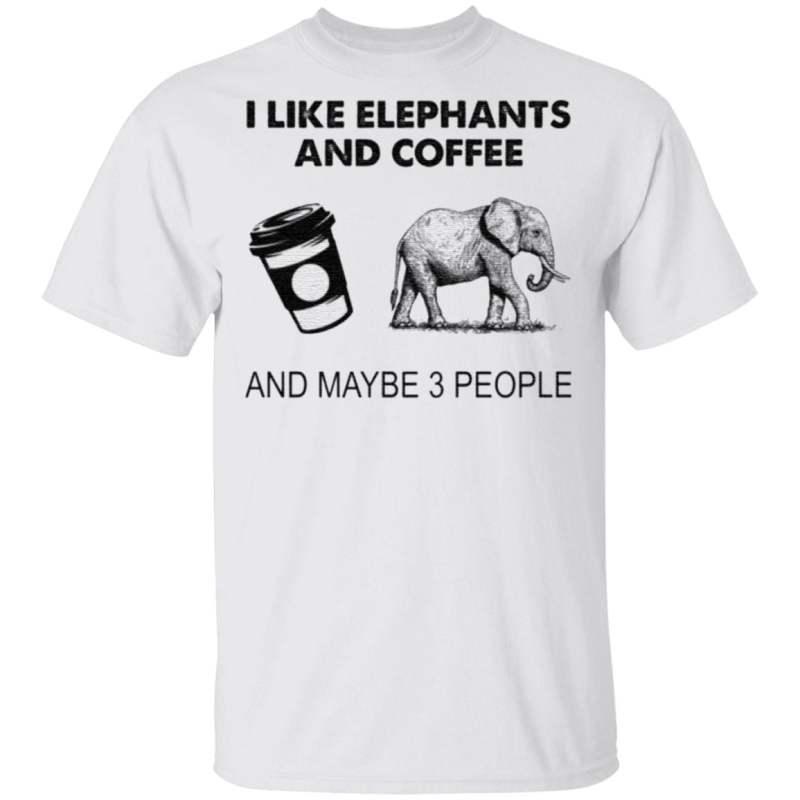 I like elephants and coffee and maybe 3 people t shirt