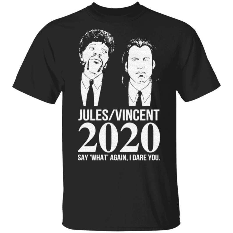 Jules Vincent 2020 say what again I dare you t shirt