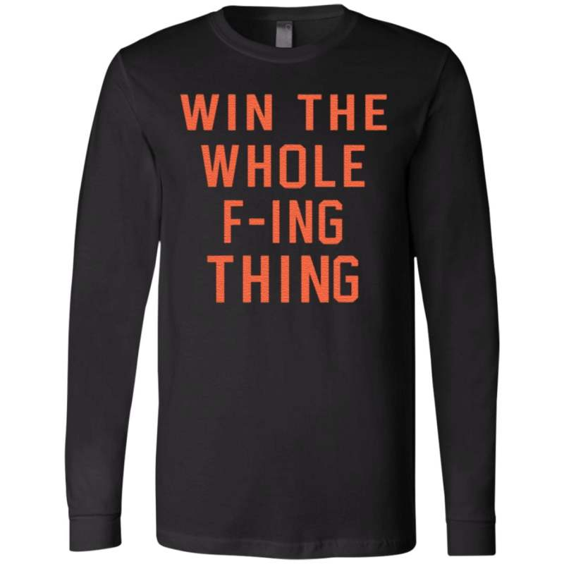 Win The Whole F-ing Thing T Shirt