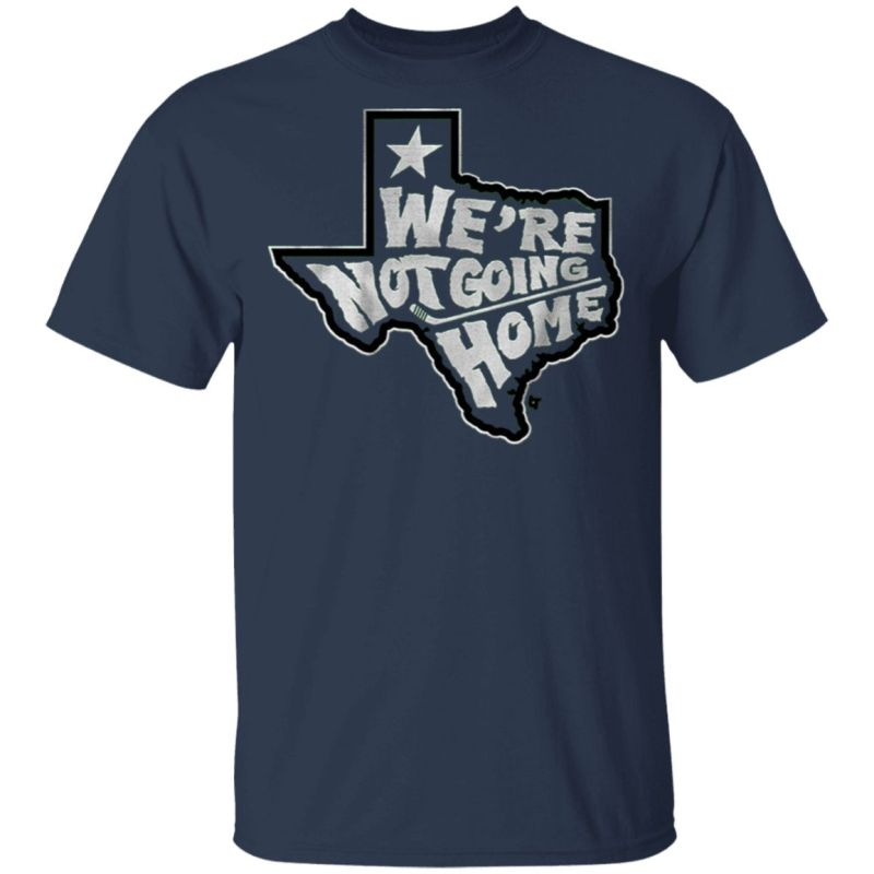 we are not going home T-Shirt