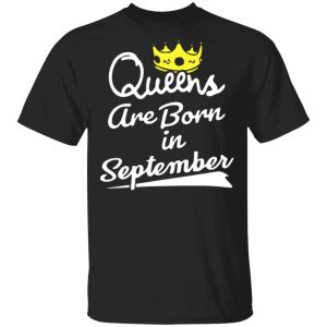 Women's Queens Are Born In September – Girls Birthday Gift T-Shirt
