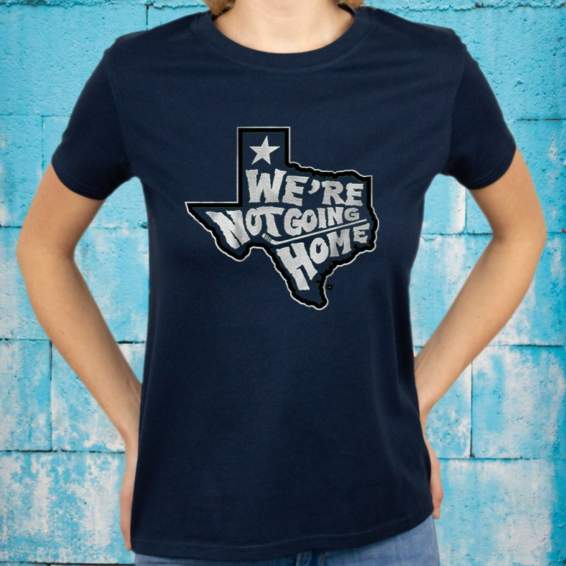 we are not going home T-Shirts