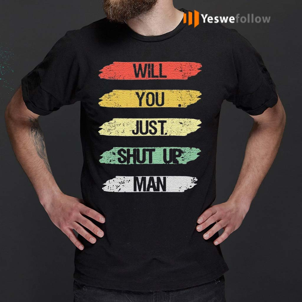 will-you-shut-up-man-trump-t-shirt