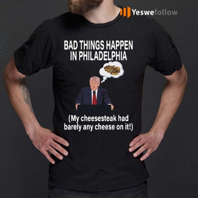 Bad-Things-Happen-In-Philadelphia-Distressed-Trump-T-Shirt