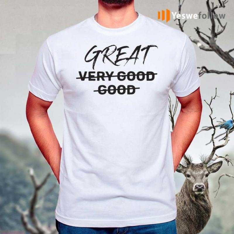 From-Very-Good-to-Great-Shirt