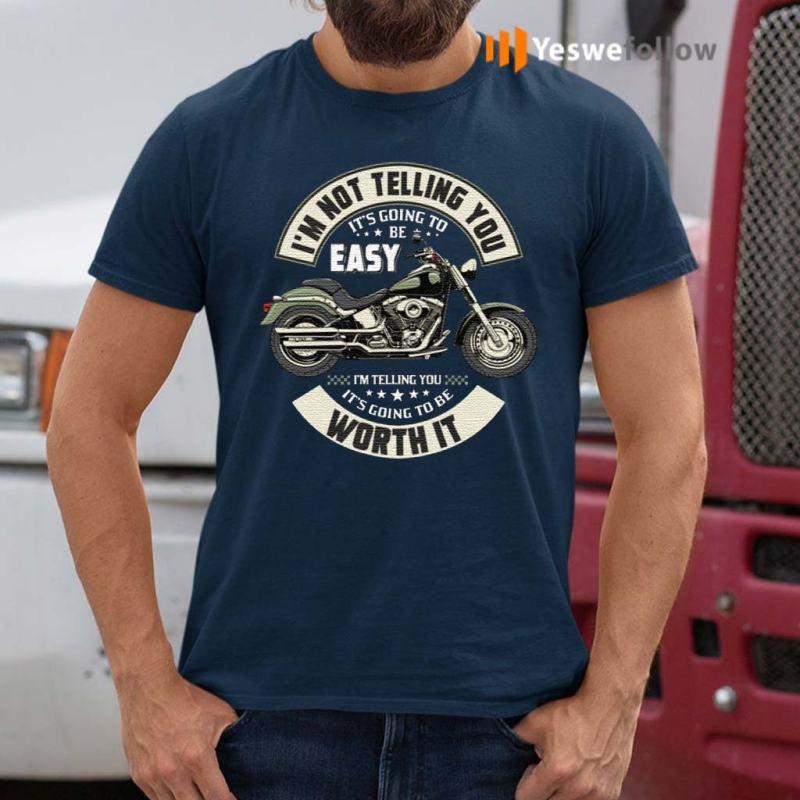 I'm-Not-Telling-You-It's-Going-To-Be-Easy-I'm-Telling-You-It's-Going-To-Be-Worth-It-Print-On-Back-T-Shirt
