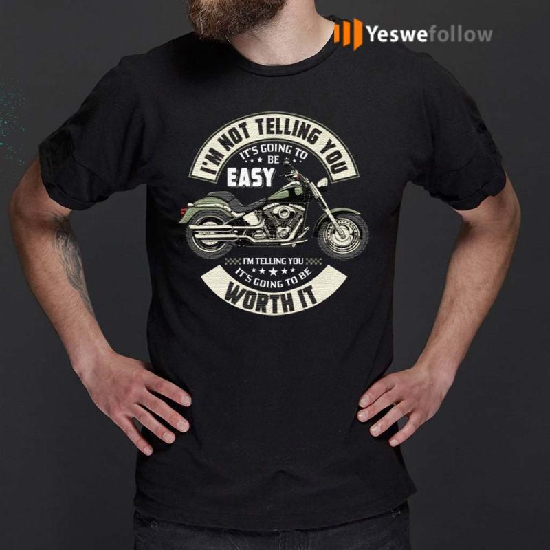 I'm-Not-Telling-You-It's-Going-To-Be-Easy-I'm-Telling-You-It's-Going-To-Be-Worth-It-Print-On-Back-T-Shirts